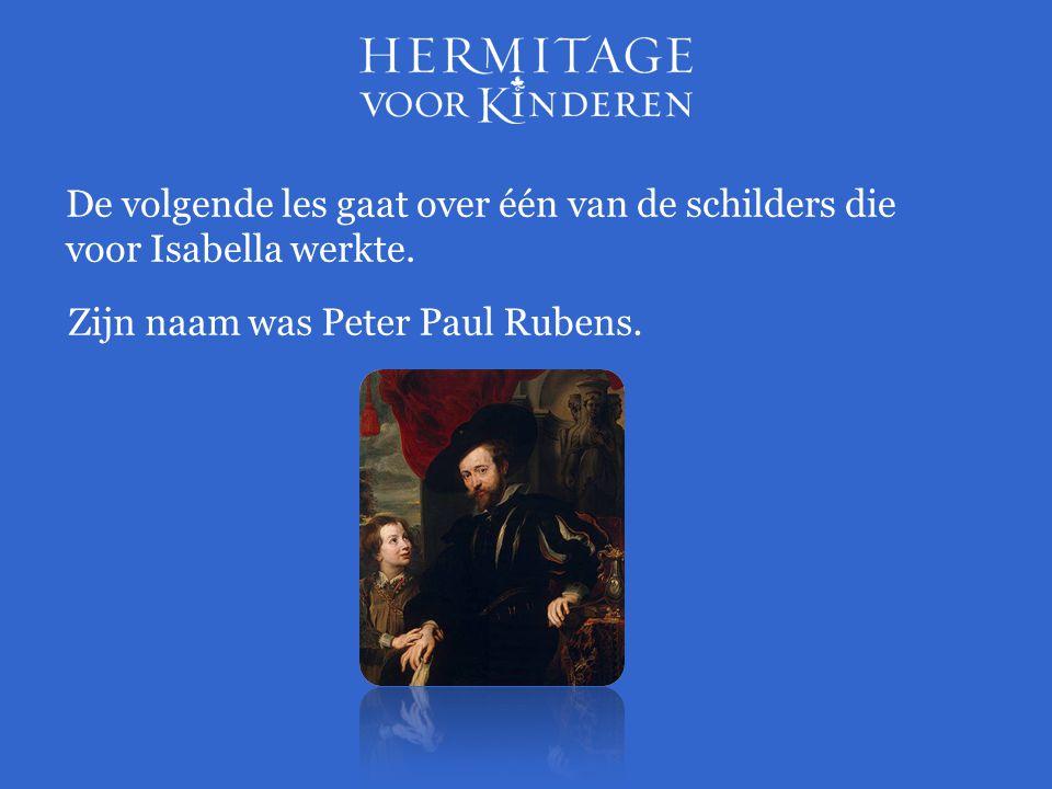 De volgende les gaat over één van de schilders die voor Isabella werkte. Zijn naam was Peter Paul Rubens.