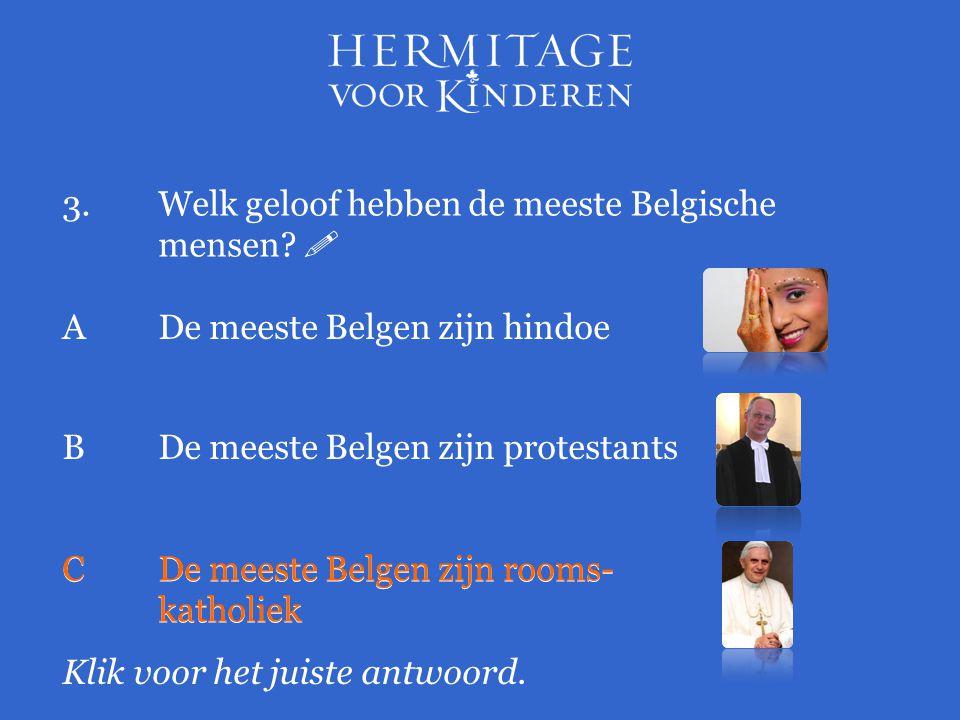 3.Welk geloof hebben de meeste Belgische mensen?  Klik voor het juiste antwoord. A De meeste Belgen zijn hindoe BDe meeste Belgen zijn protestants CD