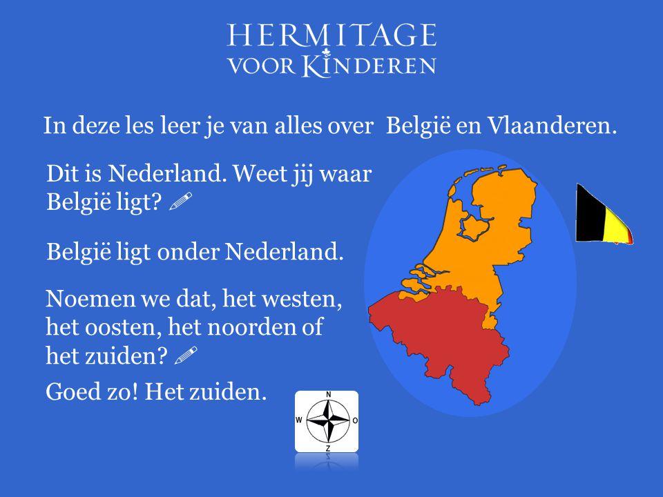 In deze les leer je van alles over België en Vlaanderen. Dit is Nederland. Weet jij waar België ligt?  België ligt onder Nederland. Noemen we dat, he
