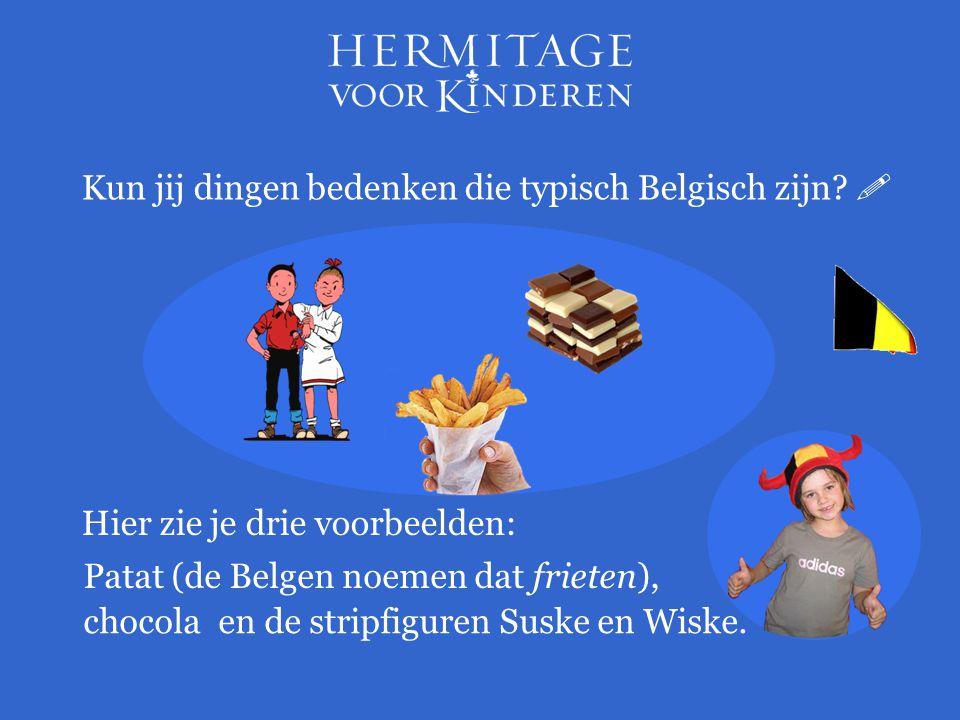 Kun jij dingen bedenken die typisch Belgisch zijn?  Hier zie je drie voorbeelden: Patat (de Belgen noemen dat frieten), chocolaen de stripfiguren Sus