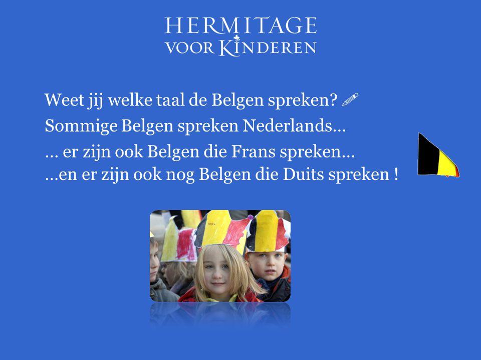 Weet jij welke taal de Belgen spreken?  Sommige Belgen spreken Nederlands… … er zijn ook Belgen die Frans spreken… …en er zijn ook nog Belgen die Dui