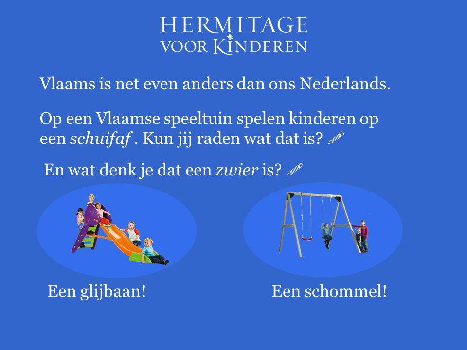 Vlaams is net even anders dan ons Nederlands. Op een Vlaamse speeltuin spelen kinderen op een schuifaf. Kun jij raden wat dat is?  Een glijbaan! En w