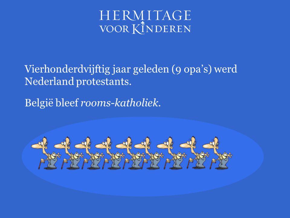 Vierhonderdvijftig jaar geleden (9 opa's) werd Nederland protestants. België bleef rooms-katholiek.
