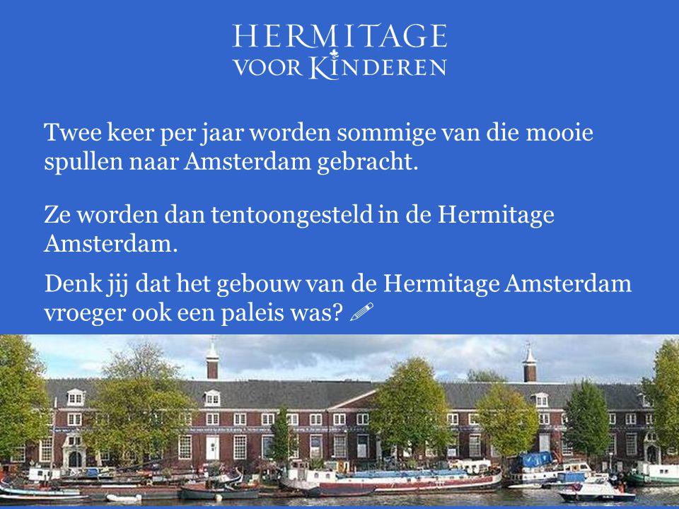 Twee keer per jaar worden sommige van die mooie spullen naar Amsterdam gebracht. Ze worden dan tentoongesteld in de Hermitage Amsterdam. Denk jij dat