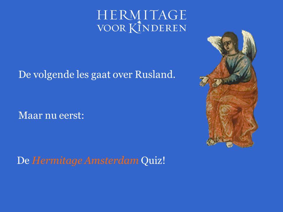 Maar nu eerst: De Hermitage Amsterdam Quiz! De volgende les gaat over Rusland.