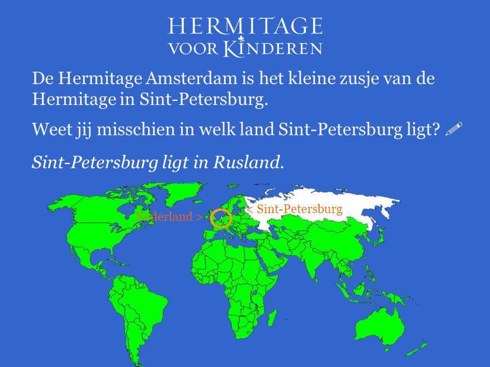 De Hermitage Amsterdam is het kleine zusje van de Hermitage in Sint-Petersburg. Weet jij misschien in welk land Sint-Petersburg ligt?  Sint-Petersbur