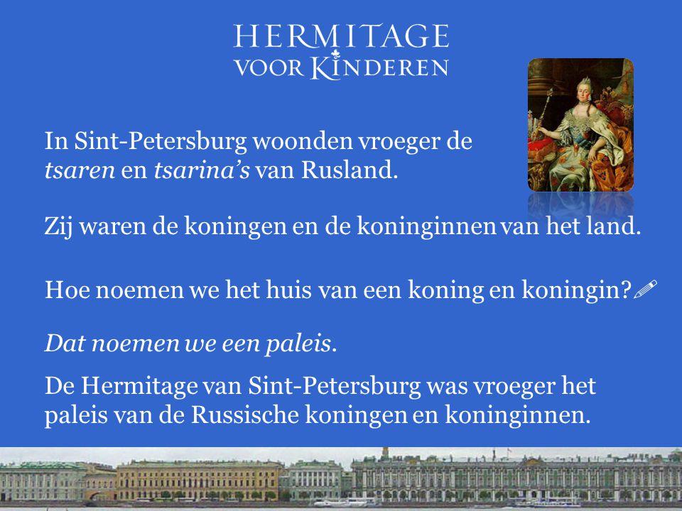 In Sint-Petersburg woonden vroeger de tsaren en tsarina's van Rusland. Zij waren de koningen en de koninginnen van het land. Hoe noemen we het huis va