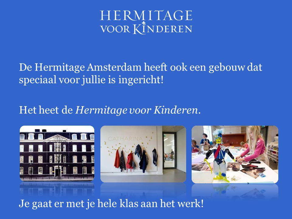 De Hermitage Amsterdam heeft ook een gebouw dat speciaal voor jullie is ingericht.
