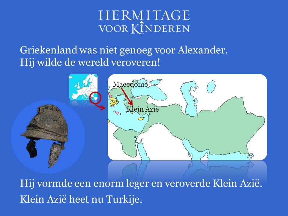 Hij vormde een enorm leger en veroverde Klein Azië. Griekenland was niet genoeg voor Alexander. Hij wilde de wereld veroveren! Klein Azië Klein Azië h