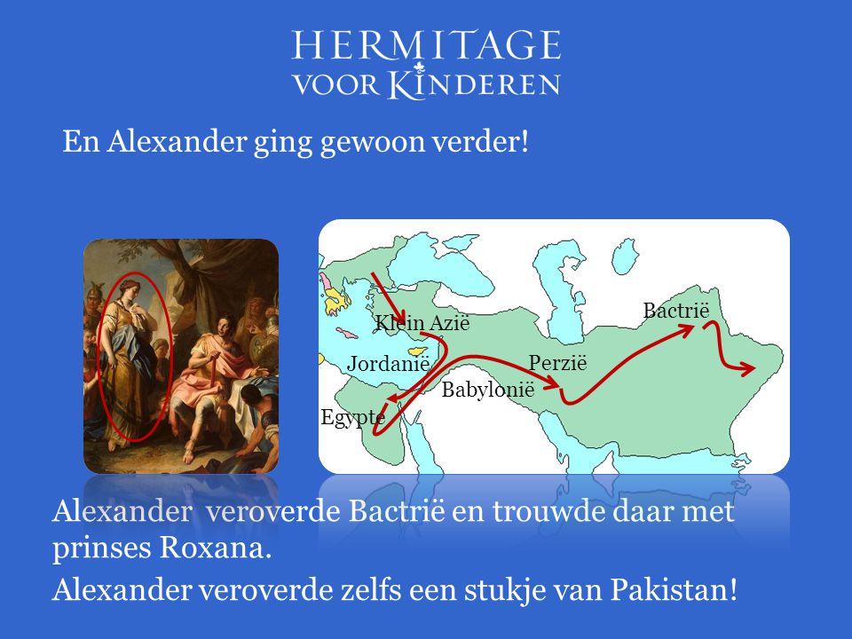 En Alexander ging gewoon verder! Alexander veroverde Bactrië en trouwde daar met prinses Roxana. Jordanië Perzië Babylonië Bactrië Alexander veroverde