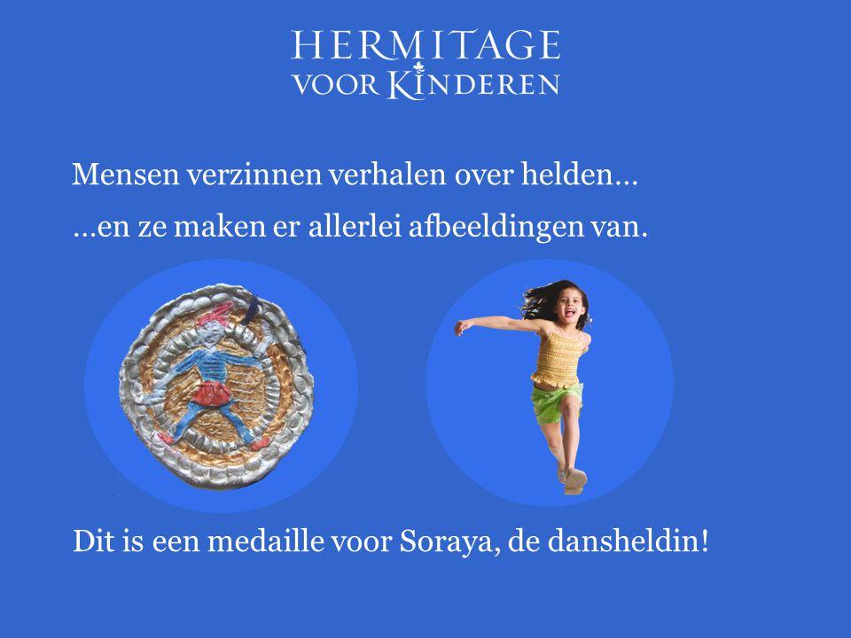 Mensen verzinnen verhalen over helden… …en ze maken er allerlei afbeeldingen van. Dit is een medaille voor Soraya, de dansheldin!