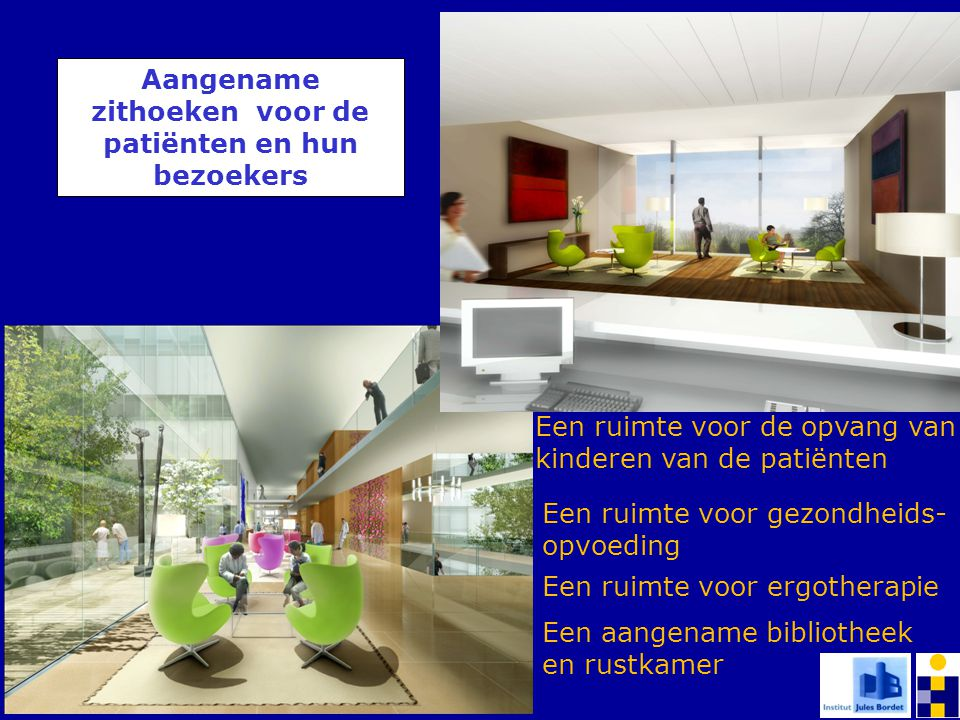 Aangename zithoeken voor de patiënten en hun bezoekers Een ruimte voor de opvang van kinderen van de patiënten Een ruimte voor gezondheids- opvoeding