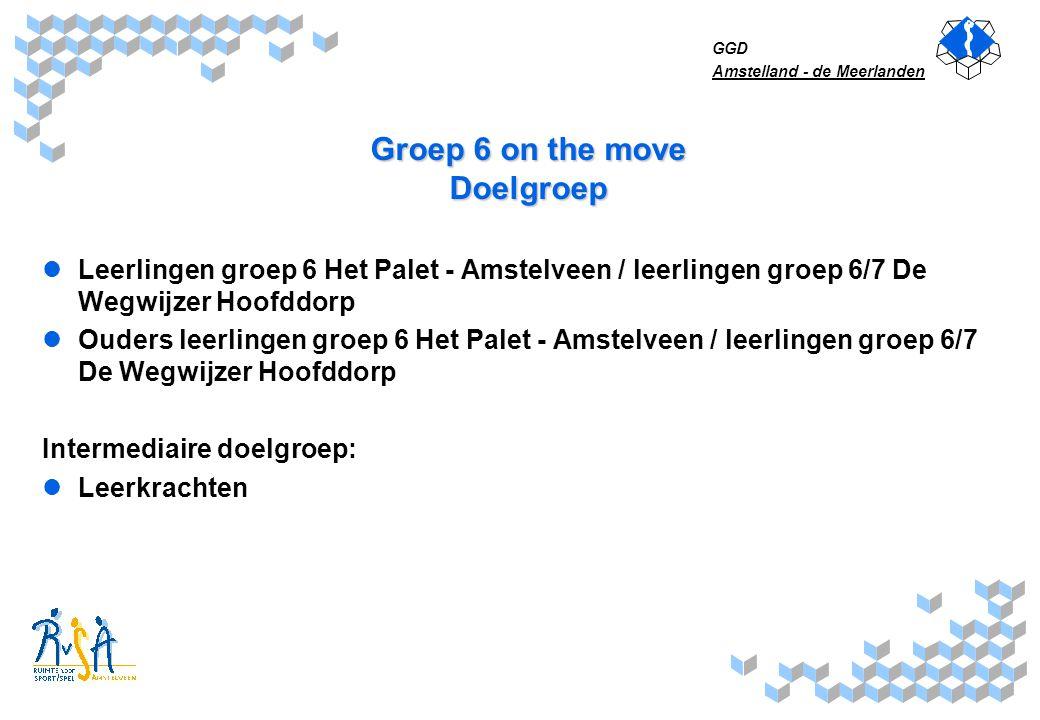 GGD Amstelland - de Meerlanden Groep 6 on the move Thema Voeding en Beweging doelstellingen: bewustwording van wat gezonde voeding is bij leerlingen en ouders bewustwording van gezonde van bewegen bij leerlingen en ouders toename aantal leerlingen dat voldoet aan Nederlandse Norm Gezond Bewegen actieve deelname van ouders en leerlingen aan het project