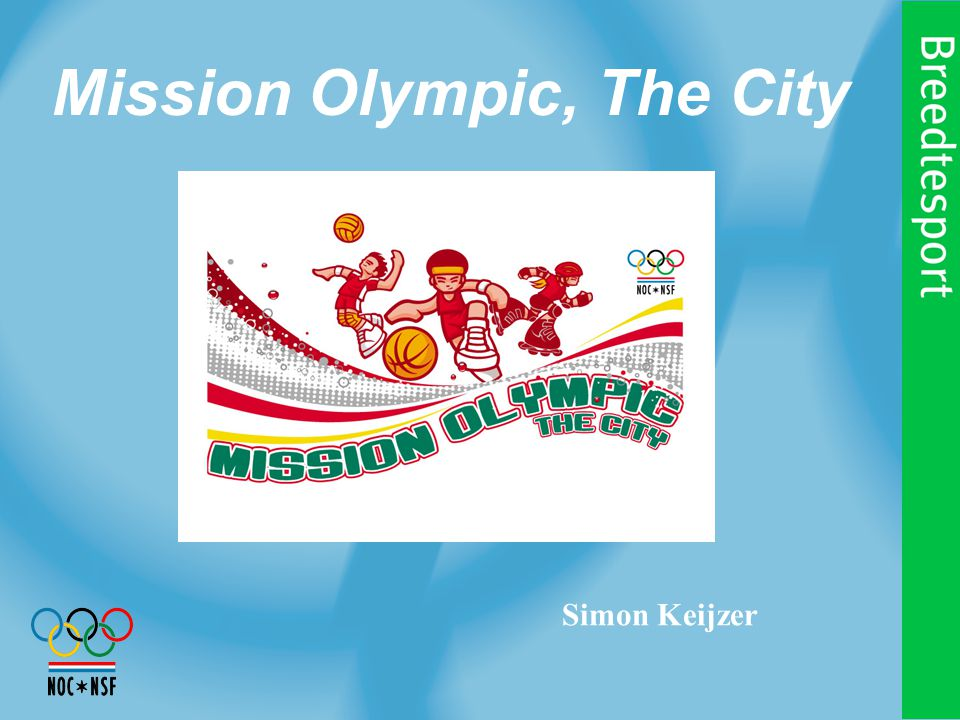 Agenda 2004 Mission Olympic, the City 17 aprilUtrecht 4 juniAmsterdam (The Schoolfinal) 11,12 juniAlmere 19 juniDelft 23 juniAmsterdam (Olympic Torch) 4 juliArnhem Aug.Rotterdam & Apeldoorn Sept.Enschede & Den Haag