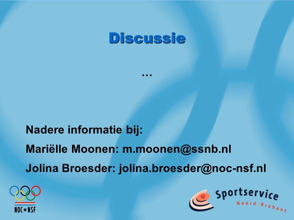 Discussie … Nadere informatie bij: Mariëlle Moonen: m.moonen@ssnb.nl Jolina Broesder: jolina.broesder@noc-nsf.nl