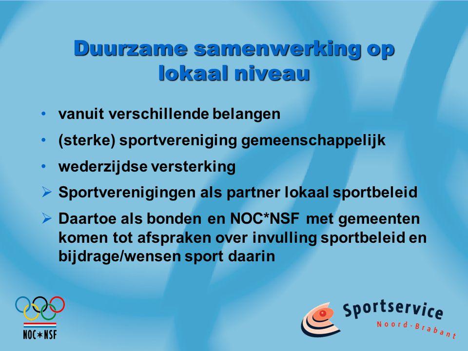 Duurzame samenwerking op lokaal niveau vanuit verschillende belangen (sterke) sportvereniging gemeenschappelijk wederzijdse versterking  Sportverenigingen als partner lokaal sportbeleid  Daartoe als bonden en NOC*NSF met gemeenten komen tot afspraken over invulling sportbeleid en bijdrage/wensen sport daarin