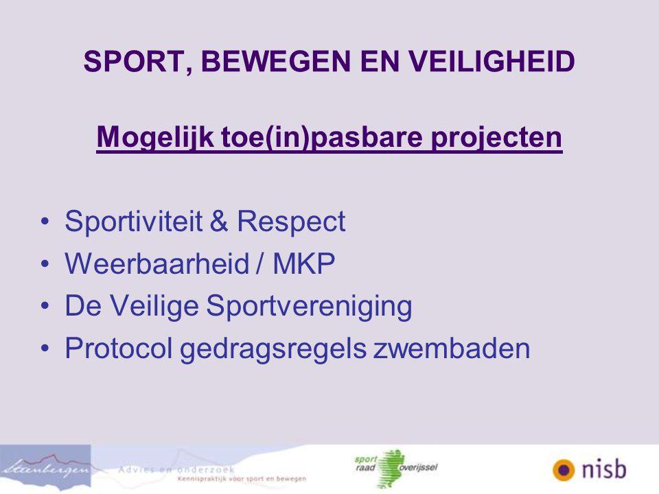 SPORT, BEWEGEN EN VEILIGHEID Mogelijk toe(in)pasbare projecten Sportiviteit & Respect Weerbaarheid / MKP De Veilige Sportvereniging Protocol gedragsregels zwembaden