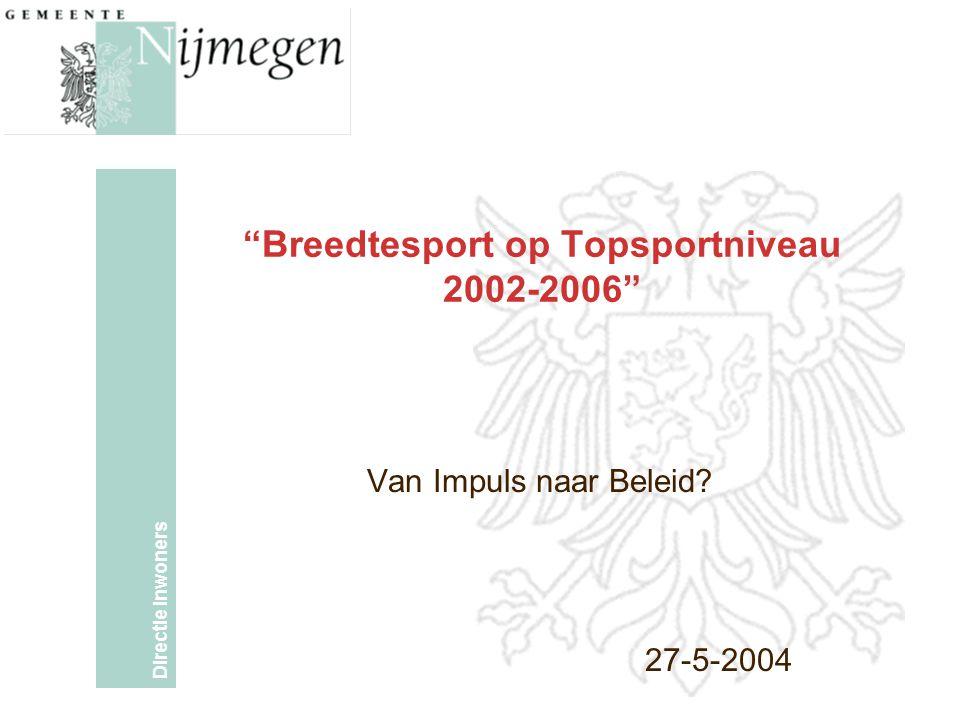 Directie Inwoners Breedtesport op Topsportniveau 2002-2006 Van Impuls naar Beleid? 27-5-2004