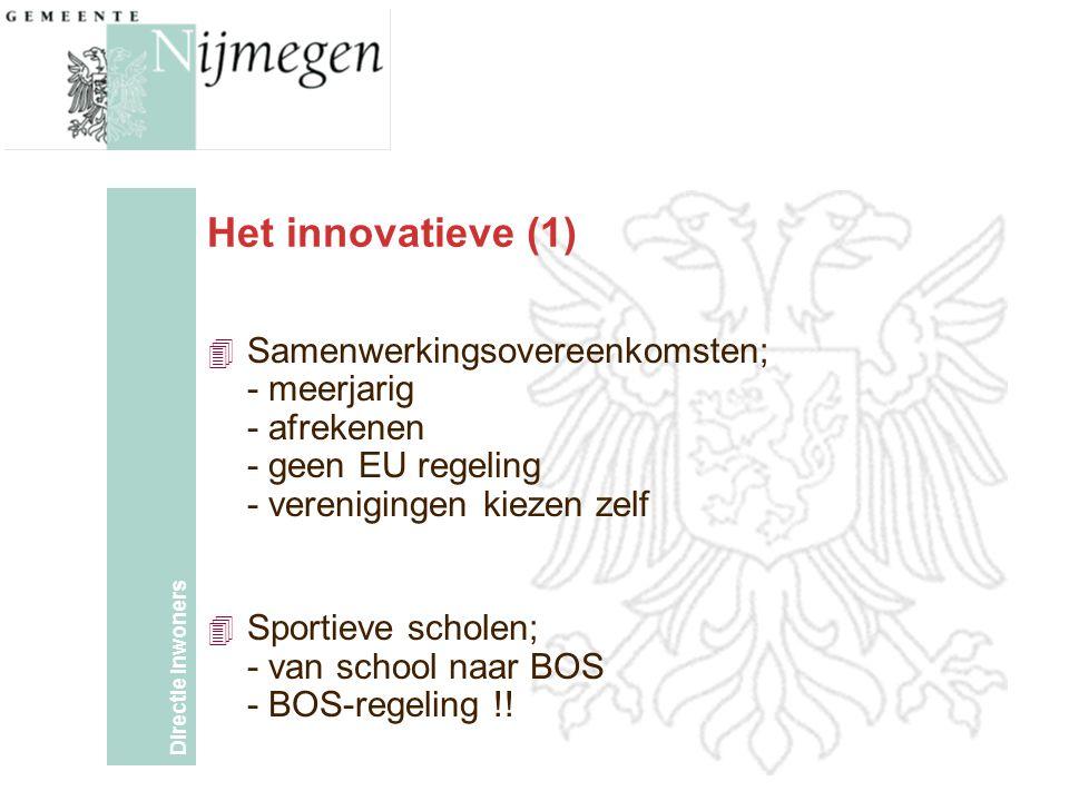 Directie Inwoners Het innovatieve (1) 4 Samenwerkingsovereenkomsten; - meerjarig - afrekenen - geen EU regeling - verenigingen kiezen zelf 4 Sportieve scholen; - van school naar BOS - BOS-regeling !!
