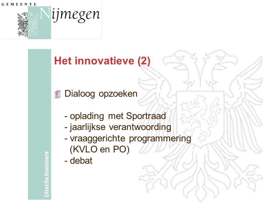 Directie Inwoners Het innovatieve (2) 4 Dialoog opzoeken - oplading met Sportraad - jaarlijkse verantwoording - vraaggerichte programmering (KVLO en PO) - debat