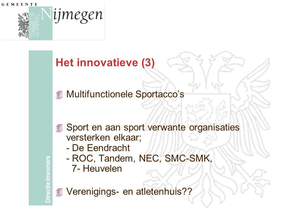 Directie Inwoners Het innovatieve (3) 4 Multifunctionele Sportacco's 4 Sport en aan sport verwante organisaties versterken elkaar; - De Eendracht - ROC, Tandem, NEC, SMC-SMK, 7- Heuvelen 4 Verenigings- en atletenhuis??