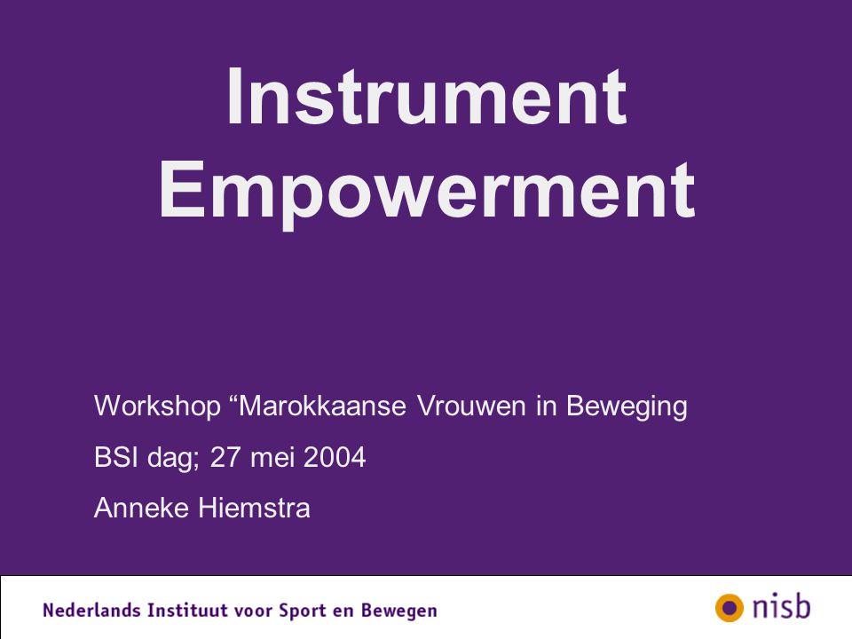 Instrument Empowerment Workshop Marokkaanse Vrouwen in Beweging BSI dag; 27 mei 2004 Anneke Hiemstra