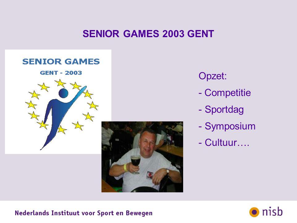 SENIOR GAMES 2003 GENT Opzet: - Competitie - Sportdag - Symposium - Cultuur….