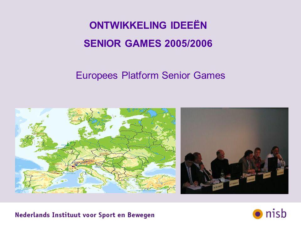 ONTWIKKELING IDEEËN SENIOR GAMES 2005/2006 Europees Platform Senior Games
