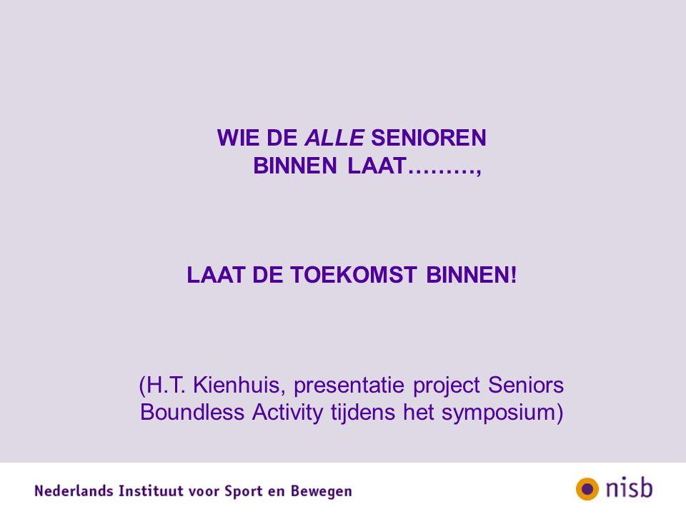 WIE DE ALLE SENIOREN BINNEN LAAT………, LAAT DE TOEKOMST BINNEN! (H.T. Kienhuis, presentatie project Seniors Boundless Activity tijdens het symposium)
