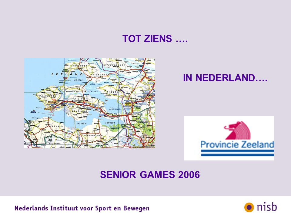 TOT ZIENS …. SENIOR GAMES 2006 IN NEDERLAND….