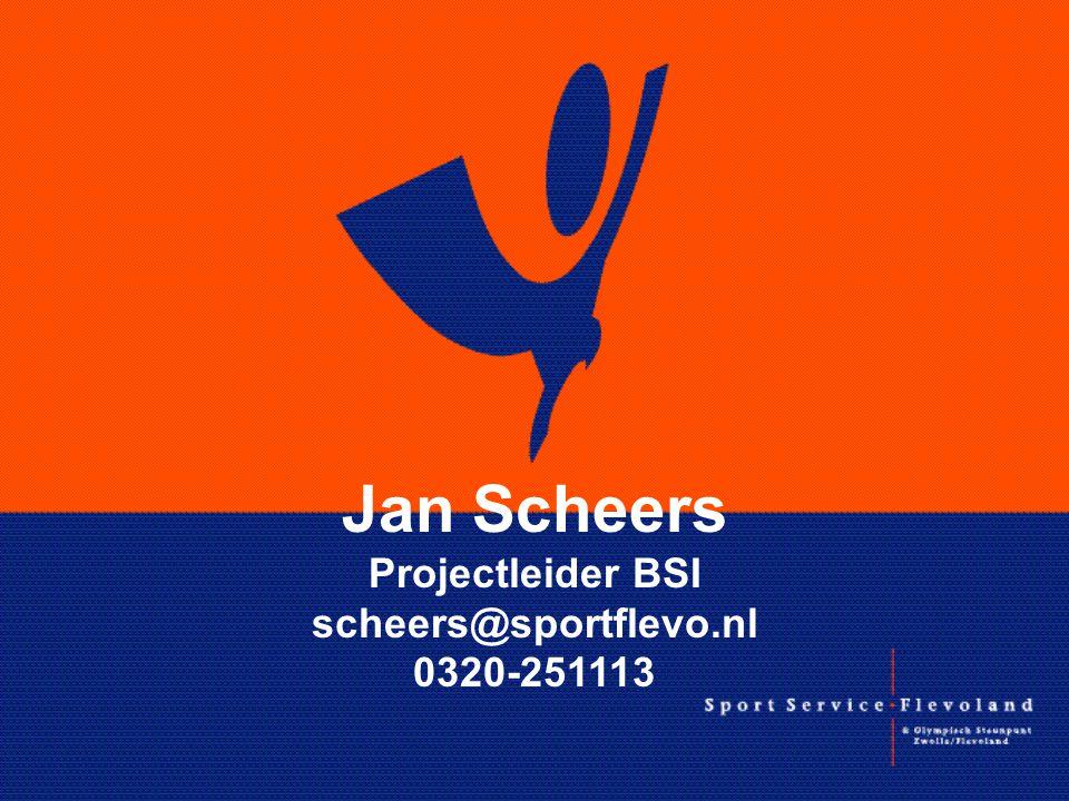 Jan Scheers Projectleider BSI scheers@sportflevo.nl 0320-251113