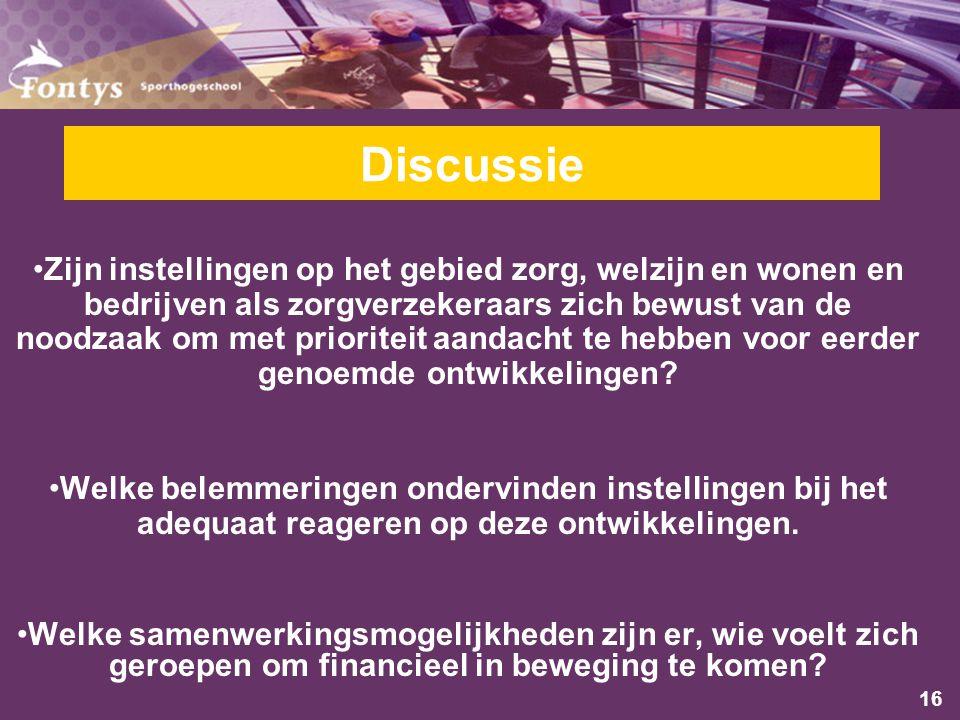 16 Discussie Zijn instellingen op het gebied zorg, welzijn en wonen en bedrijven als zorgverzekeraars zich bewust van de noodzaak om met prioriteit aandacht te hebben voor eerder genoemde ontwikkelingen.