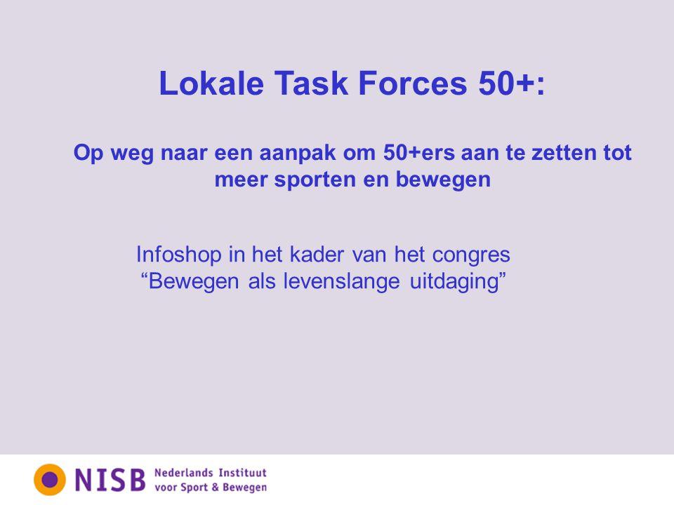 Infoshop in het kader van het congres Bewegen als levenslange uitdaging Lokale Task Forces 50+: Op weg naar een aanpak om 50+ers aan te zetten tot meer sporten en bewegen