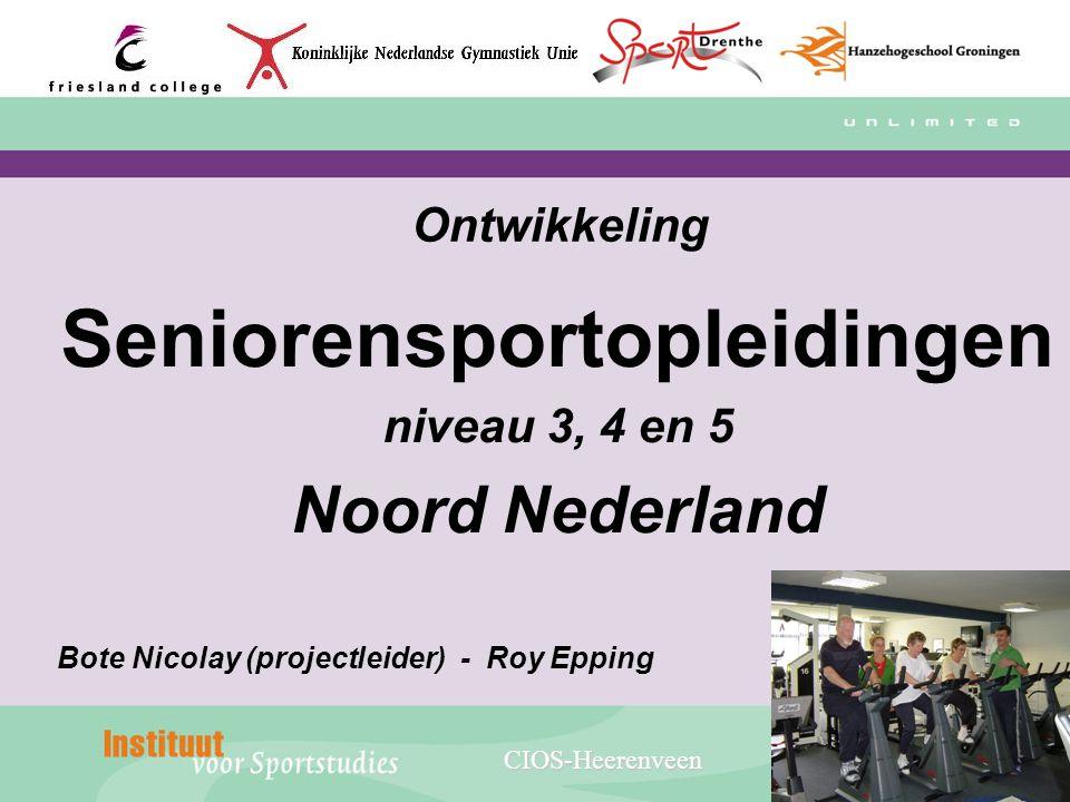 Ontwikkeling Seniorensportopleidingen niveau 3, 4 en 5 Noord Nederland Bote Nicolay (projectleider) - Roy Epping CIOS-Heerenveen