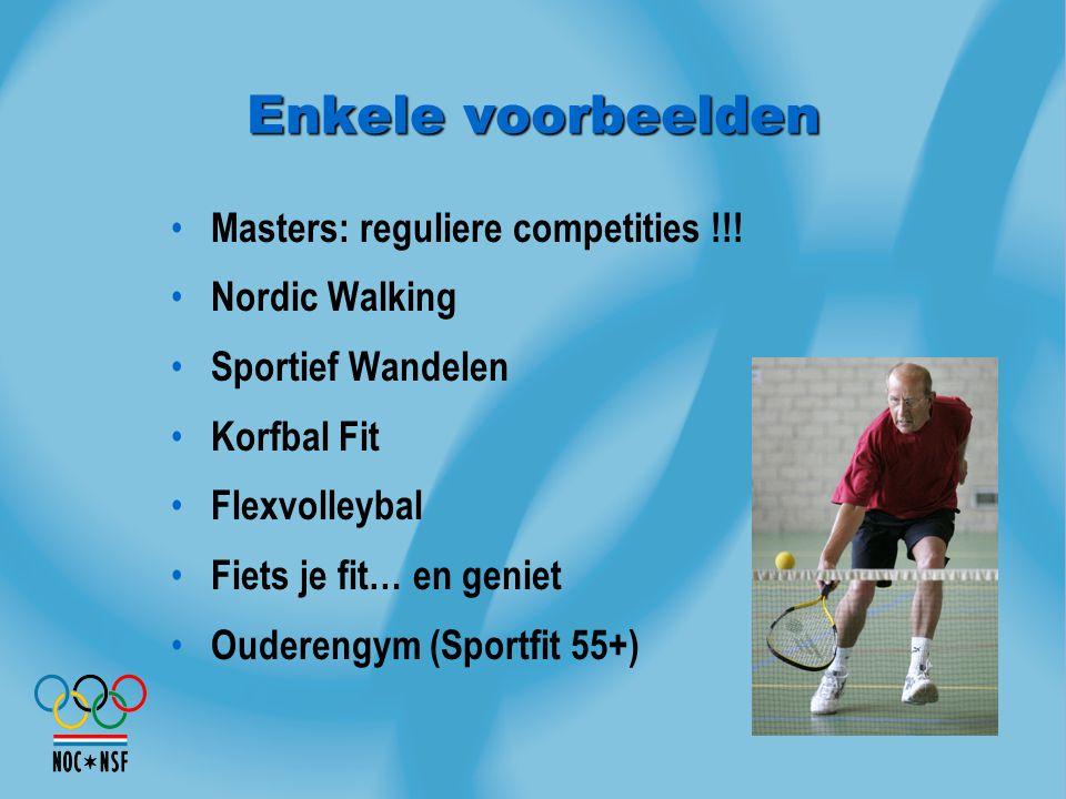 Enkele voorbeelden Masters: reguliere competities !!! Nordic Walking Sportief Wandelen Korfbal Fit Flexvolleybal Fiets je fit… en geniet Ouderengym (S