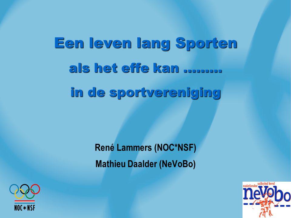 Een leven lang Sporten als het effe kan ……… in de sportvereniging René Lammers (NOC*NSF) Mathieu Daalder (NeVoBo)