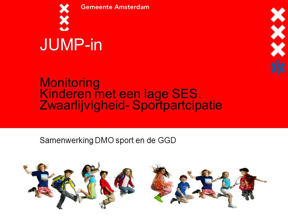 JUMP-in Monitoring Kinderen met een lage SES. Zwaarlijvigheid- Sportpartcipatie Samenwerking DMO sport en de GGD