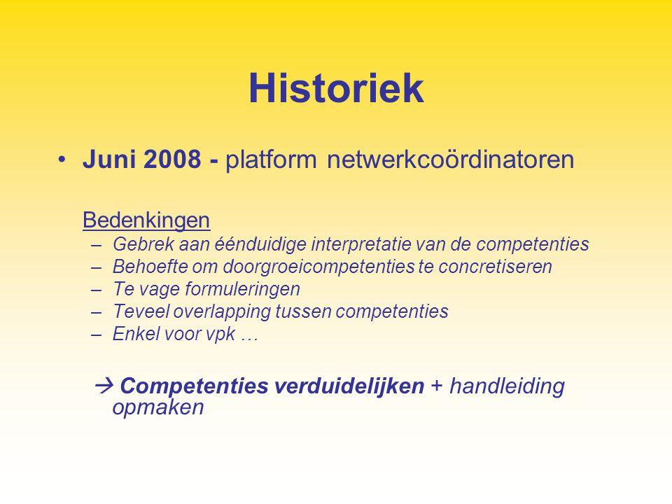 Historiek Juni 2008 - platform netwerkcoördinatoren Bedenkingen –Gebrek aan éénduidige interpretatie van de competenties –Behoefte om doorgroeicompete