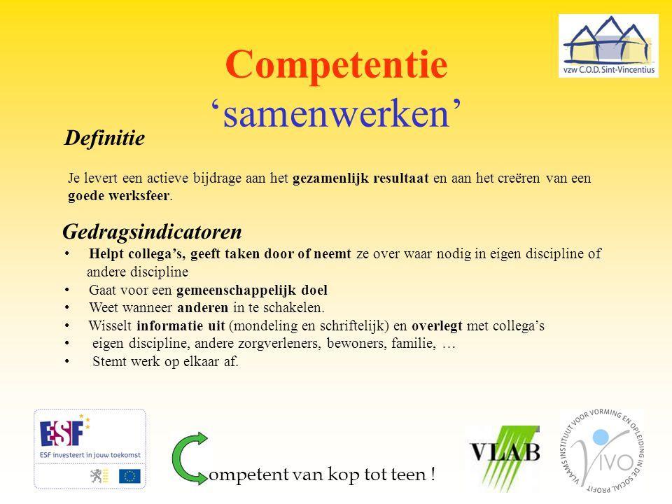 Competentie 'samenwerken' Definitie Je levert een actieve bijdrage aan het gezamenlijk resultaat en aan het creëren van een goede werksfeer. Gedragsin