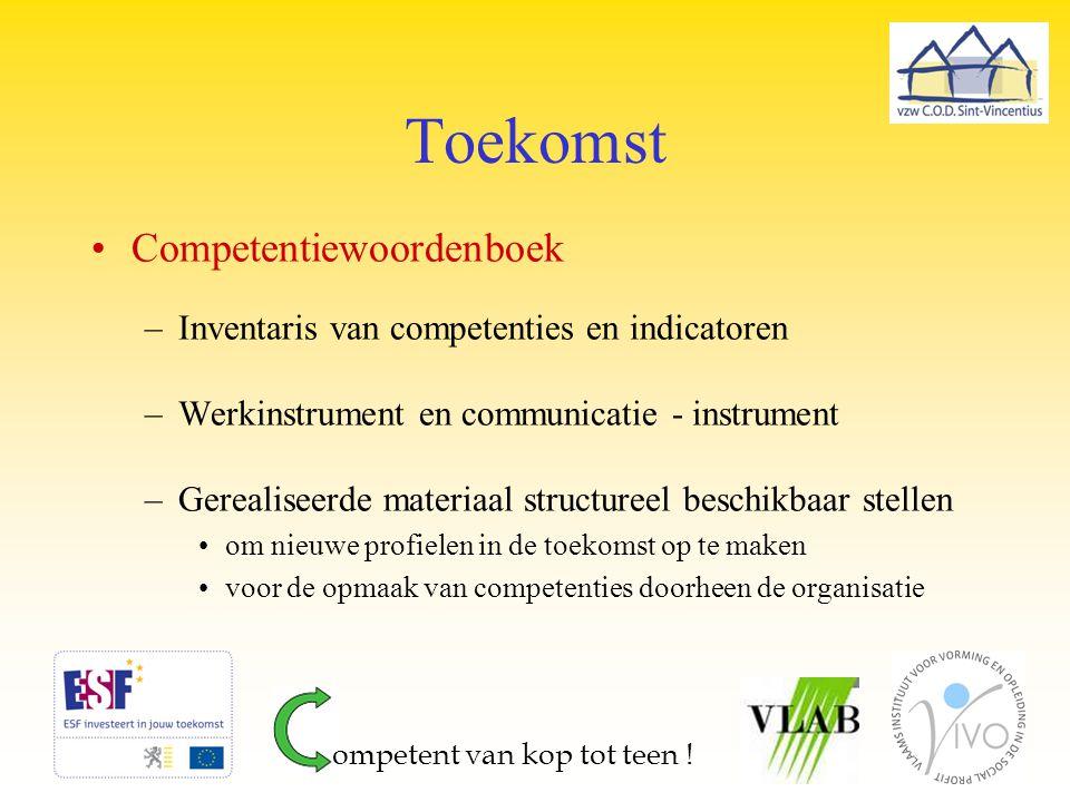 Toekomst Competentiewoordenboek –Inventaris van competenties en indicatoren –Werkinstrument en communicatie - instrument –Gerealiseerde materiaal stru