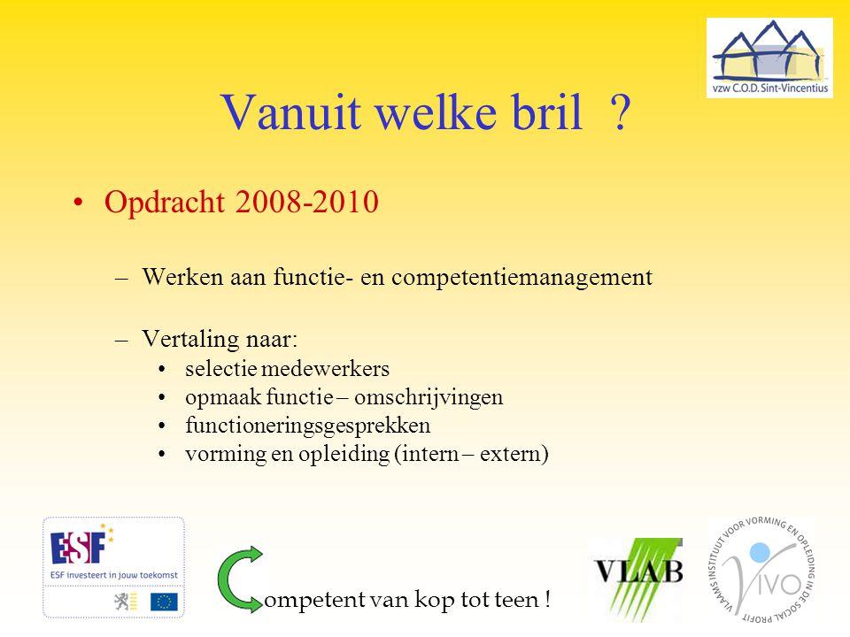 Vanuit welke bril ? Opdracht 2008-2010 –Werken aan functie- en competentiemanagement –Vertaling naar: selectie medewerkers opmaak functie – omschrijvi