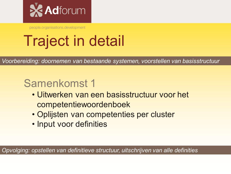 Traject in detail Samenkomst 1 Uitwerken van een basisstructuur voor het competentiewoordenboek Oplijsten van competenties per cluster Input voor defi