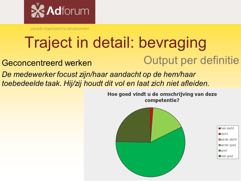 Traject in detail: bevraging Output per definitie Geconcentreerd werken De medewerker focust zijn/haar aandacht op de hem/haar toebedeelde taak. Hij/z