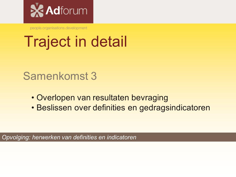 Traject in detail Samenkomst 3 Overlopen van resultaten bevraging Beslissen over definities en gedragsindicatoren Opvolging: herwerken van definities
