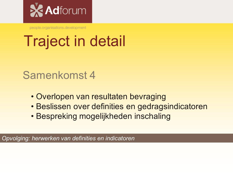 Traject in detail Samenkomst 4 Overlopen van resultaten bevraging Beslissen over definities en gedragsindicatoren Bespreking mogelijkheden inschaling