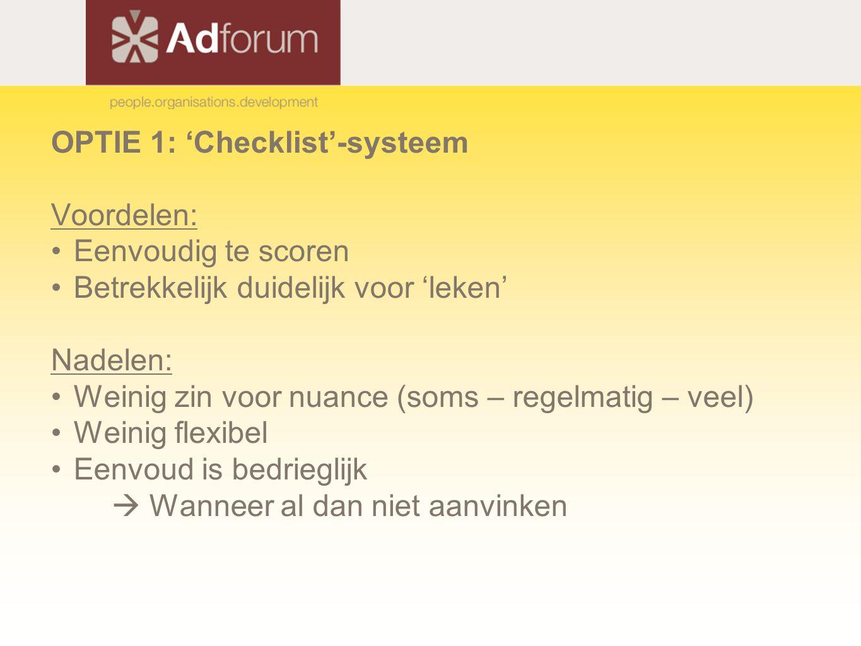 OPTIE 1: 'Checklist'-systeem Voordelen: Eenvoudig te scoren Betrekkelijk duidelijk voor 'leken' Nadelen: Weinig zin voor nuance (soms – regelmatig – veel) Weinig flexibel Eenvoud is bedrieglijk  Wanneer al dan niet aanvinken