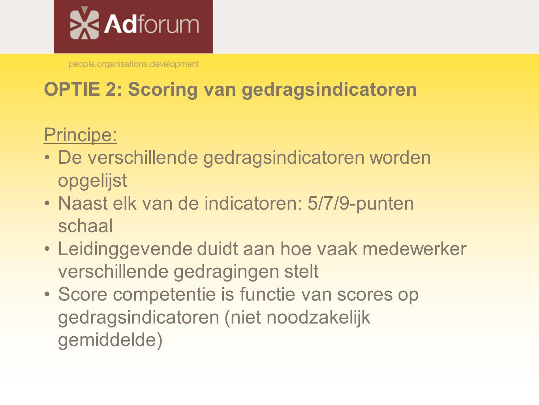 OPTIE 2: Scoring van gedragsindicatoren Principe: De verschillende gedragsindicatoren worden opgelijst Naast elk van de indicatoren: 5/7/9-punten scha