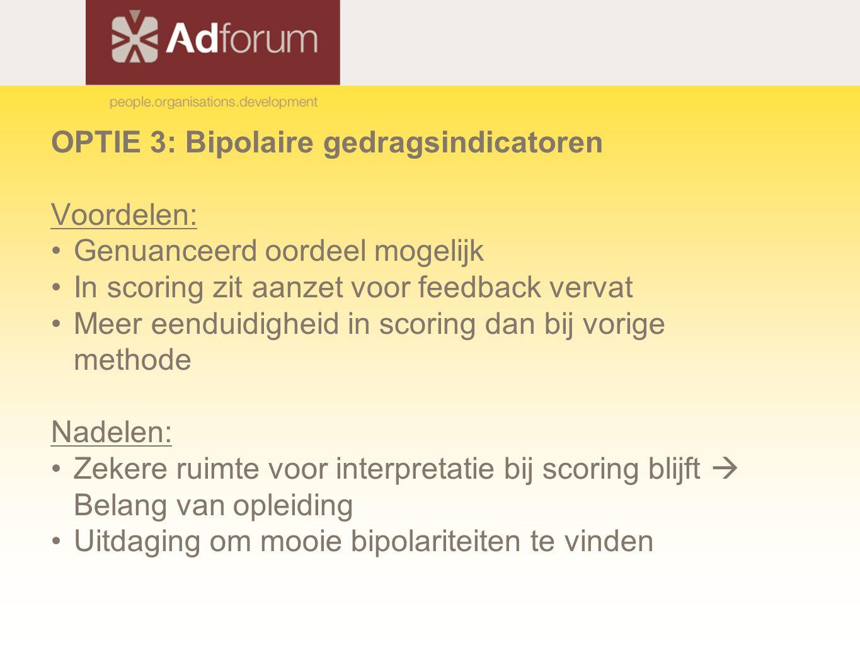 OPTIE 3: Bipolaire gedragsindicatoren Voordelen: Genuanceerd oordeel mogelijk In scoring zit aanzet voor feedback vervat Meer eenduidigheid in scoring