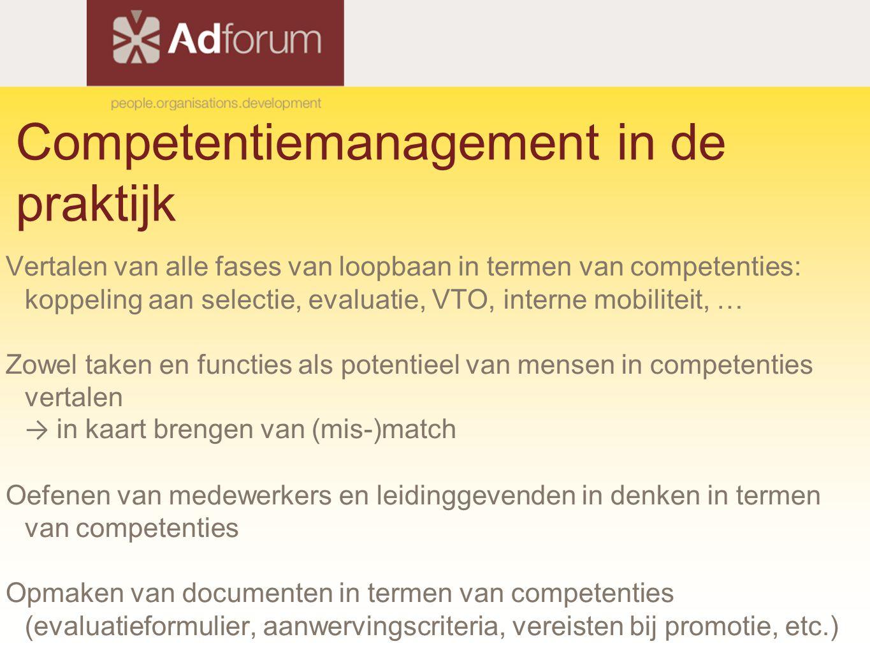 Competentiemanagement in de praktijk Vertalen van alle fases van loopbaan in termen van competenties: koppeling aan selectie, evaluatie, VTO, interne