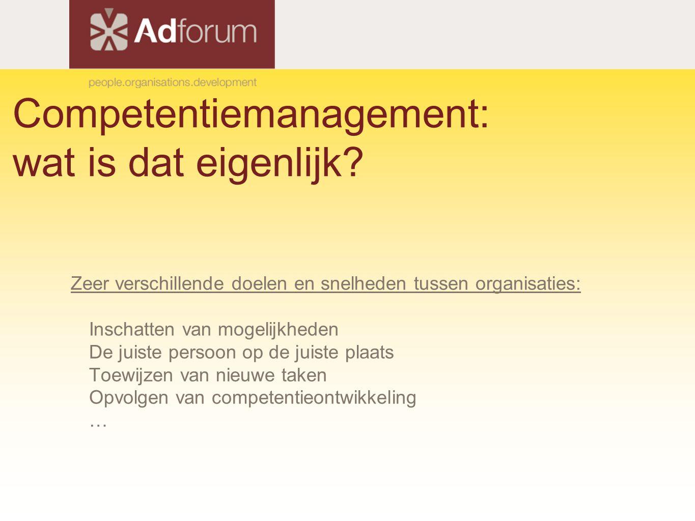 Competentiemanagement: wat is dat eigenlijk? Zeer verschillende doelen en snelheden tussen organisaties: Inschatten van mogelijkheden De juiste persoo